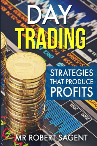 Day Trading: Day Trading Strategies For Beginners (Day Trading, Trading, Day Trading Strategies,Day Trading Books,Day Trading For Beginners,Day Tr