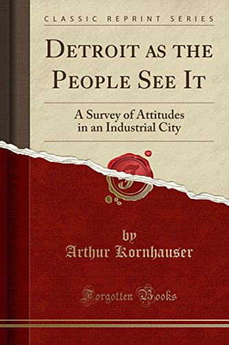 Detroit as the People See It: A Survey of Attitudes in an Industrial City (Classic Reprint)