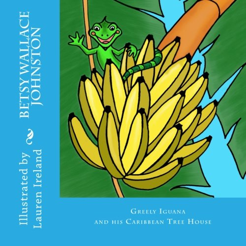 Greely Iguana and his Carribean Tree House (Greely Iguana Series) (Volume 1)