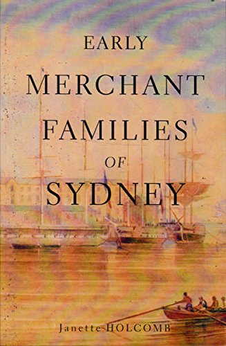 Early Merchant Families of Sydney: Speculation and Risk Management on the Fringes of Empire (The Anthem-ASP Australasia Publishing Programme)