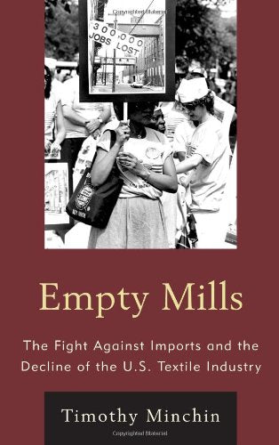 Empty Mills: The Fight Against Imports and the Decline of the U.S. Textile Industry