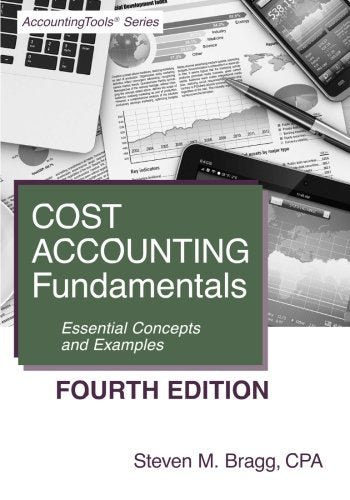 Cost Accounting Fundamentals: Fourth Edition: Essential Concepts and Examples