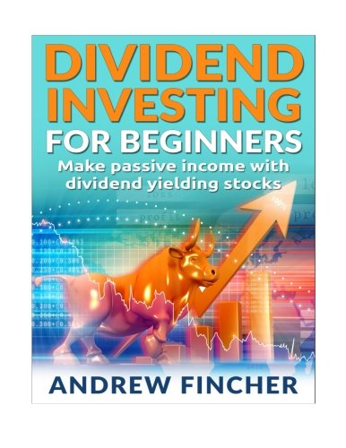 Dividend Investing For Beginners: Make Passive Income With Dividend Yeilding Stocks