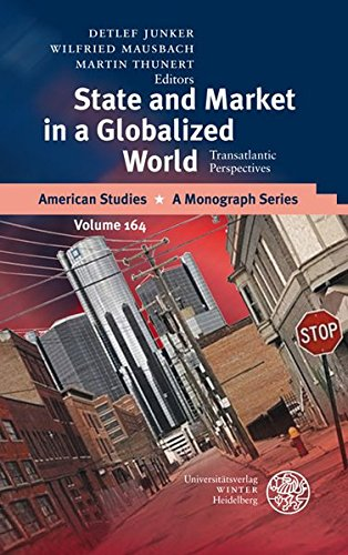 State and Market in a Globalized World: Transatlantic Perspectives (American Studies - A Monograph)