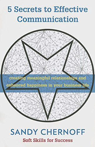 5 Secrets to Effective Communication: Creating Meaningful Relationships and Enhanced Happiness in Your Business Life