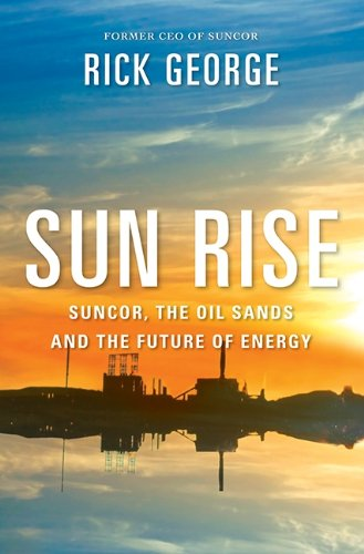 Sun Rise: Suncor, The Oil Sands And The Future Of Energy