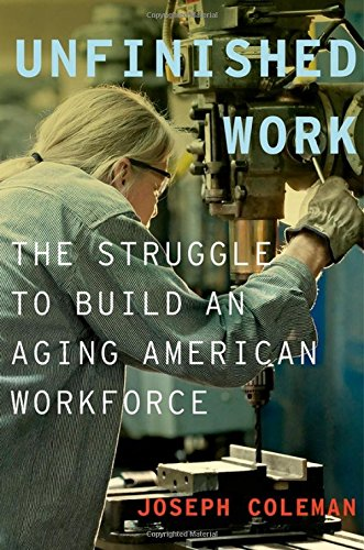 Unfinished Work: The Struggle to Build an Aging American Workforce
