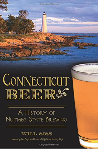 Connecticut Beer: A History of Nutmeg State Brewing (American Palate)