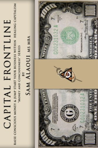 "Capital Frontline: Raise Conscious Money & Jump-Start Your Business within Healing Capitalism  ""Money & Consciousness"" Series (Volume 1)"