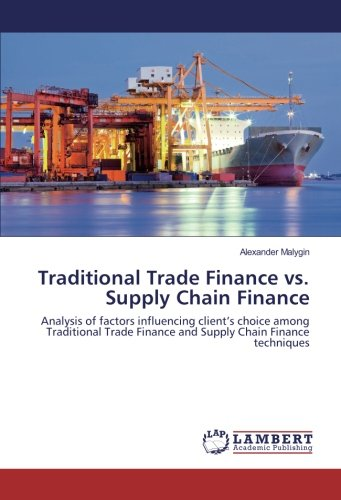 Traditional Trade Finance vs. Supply Chain Finance: Analysis of factors influencing client's choice among Traditional Trade Finance and Supply Cha