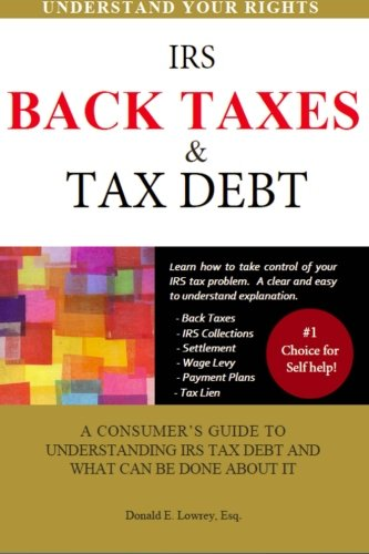 Back Taxes & Tax Debt: A Consumer's Guide to Understanding IRS Tax Debt and What Can Be Done About It