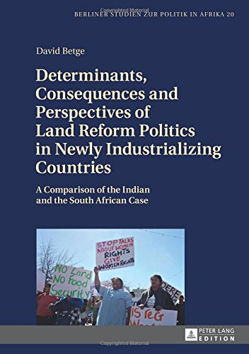 Determinants, Consequences and Perspectives of Land Reform Politics in Newly Industrializing Countries: A Comparison of the Indian and the South A
