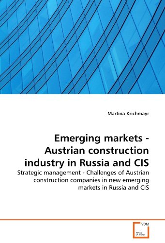 Emerging markets - Austrian construction industry in Russia and CIS: Strategic management - Challenges of Austrian construction companies in new e
