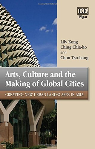 Arts, Culture and the Making of Global Cities: Creating New Urban Landscapes in Asia