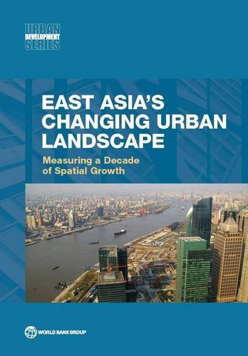 East Asia's Changing Urban Landscape: Measuring a Decade of Spatial Growth (Urban Development)