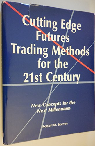 Cutting Edge Futures Trading: Methods for the 21st Century