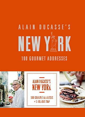 Alain Ducasse's New York: 100 Gourmet Addresses