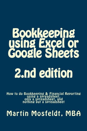 Bookkeeping  using  Excel or Google Sheets          2.nd edition: How to do Bookkeeping and Financial Reporting using a spreadsheet, only a spread