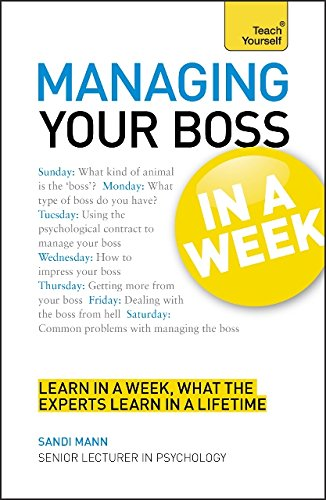 Managing Your Boss In a Week: A Teach Yourself Guide