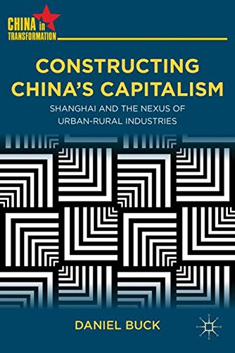 Constructing China's Capitalism: Shanghai and the Nexus of Urban-Rural Industries (China in Transformation)