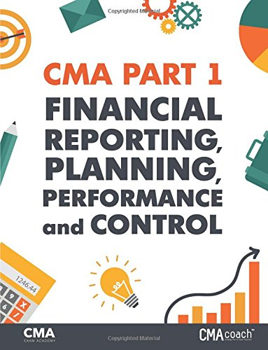 CMA Part 1: Financial Reporting, Planning, Performance and Control