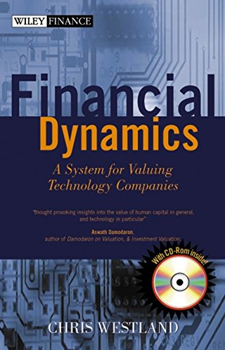 Financial Dynamics: A System for Valuing Technology Companies (Wiley Finance)