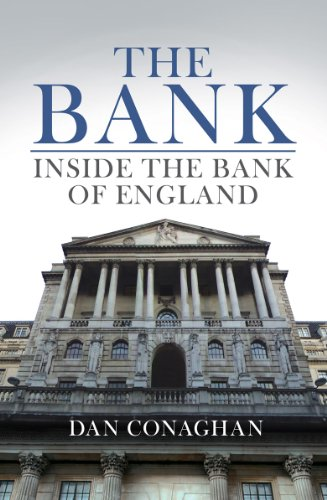 The Bank: Inside the Bank of England. Dan Conaghan