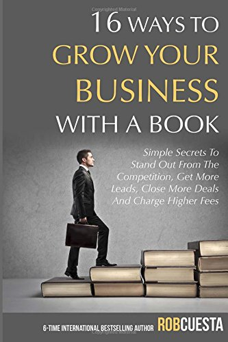 16 Ways To Grow Your Business With A Book