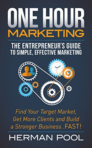 One Hour Marketing: The Entrepreneur's Guide to Simple Effective Marketing