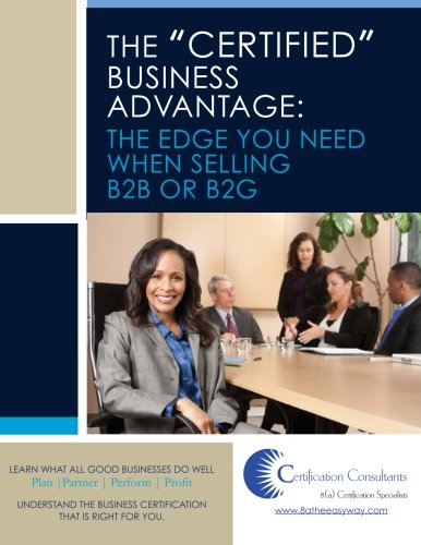 "The ""Certified"" Business Advantage: The Edge You Need When Selling B2B or B2G"