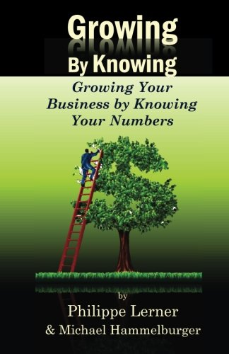 Growing by Knowing: Growing Your Business by Knowing Your Numbers