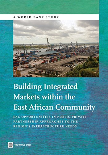 Building Integrated Markets within the East African Community: EAC Opportunities in Public-Private Partnership Approaches to the Region's Infrastr