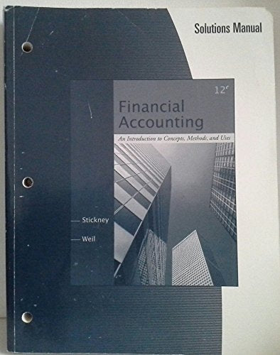 Solutions Manual for Stickney/Weil's Financial Accounting: An Introduction to Concepts, Methods and Uses, 12th
