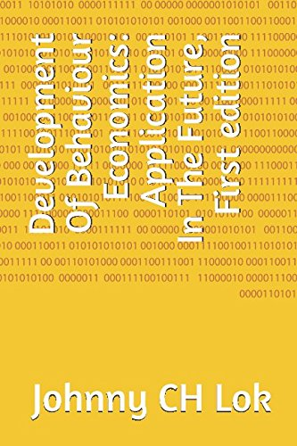 Development Of Behaviour Economics: Application In The Future,  First edition