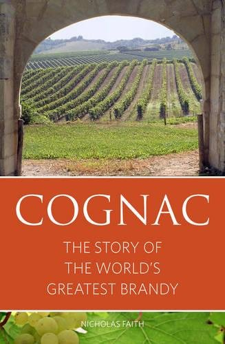 Cognac: The Story of the World's Greatest Brandy (Infinite Ideas Classic Wine Library)