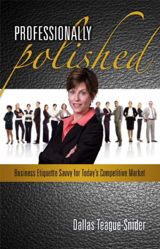 Professionally Polished Business Etiquette Savvy for Today's Competitive Market