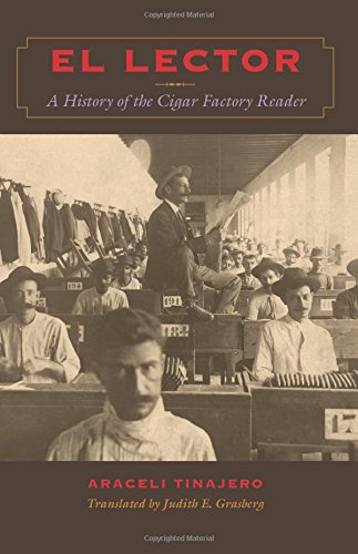 El Lector: A History of the Cigar Factory Reader (Llilas Translations from Latin America)
