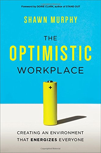 The Optimistic Workplace: Creating an Environment That Energizes Everyone