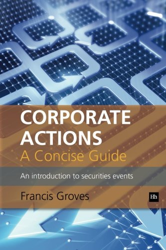 Corporate Actions - A Concise Guide: An introduction to securities events