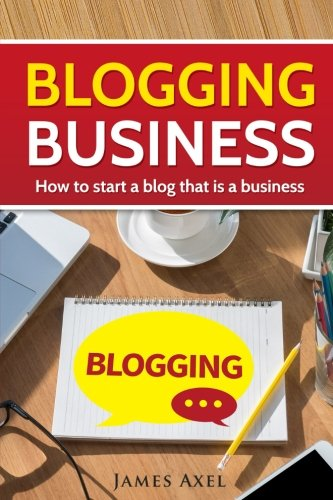 Blogging Business: How to start a blog that is a business.