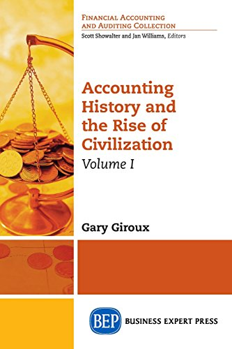 1: Accounting History and the Rise of Civilization, Volume I (Financial Accounting and Auditing Collection)