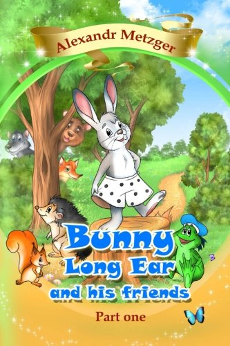 Bunny Long Ear and his friends, Part 1: Collection of stories for children in three parts (Volume 1)