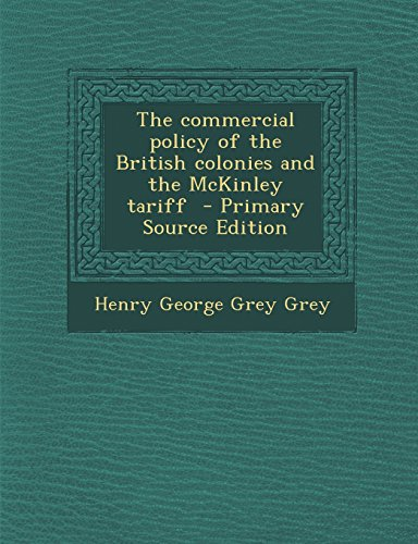 The commercial policy of the British colonies and the McKinley tariff  - Primary Source Edition