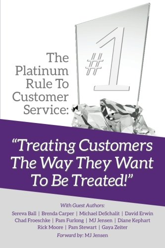 The Platinum Rule To Customer Service: Treating Customers The Way They Want To Be Treated