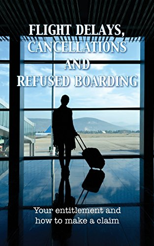 Flight Delays, Cancellations and Refused Boarding: Your entitlement and how to make a claim