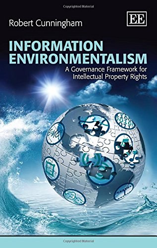 Information Environmentalism: A Governance Framework for Intellectual Property Rights