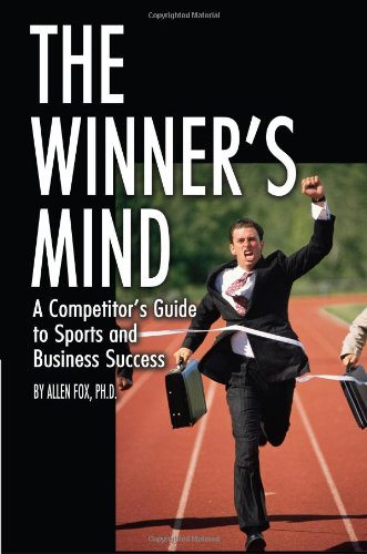 The Winner's Mind: A Competitor's Guide to Sports and Business Success