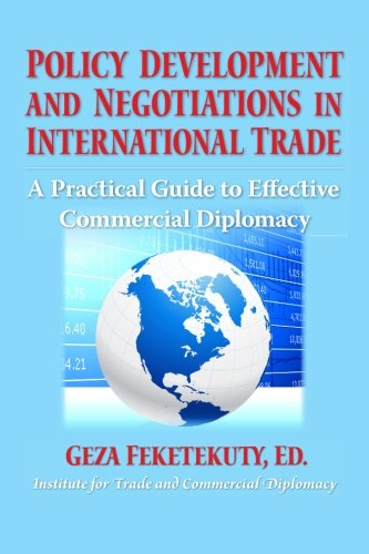 Policy Development and Negotiations in International Trade: A Practical Guide to Effective Commercial Diplomacy