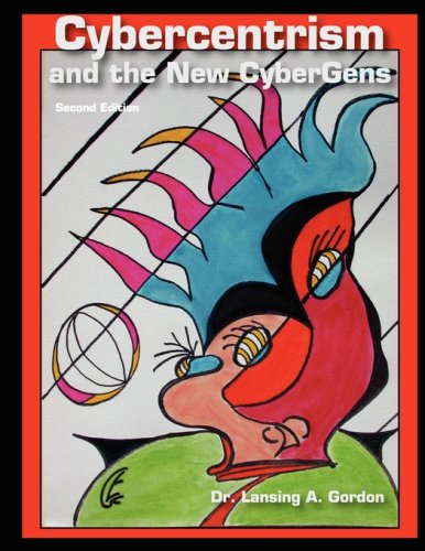 Cybercentrism and the New CyberGens, Second Edition