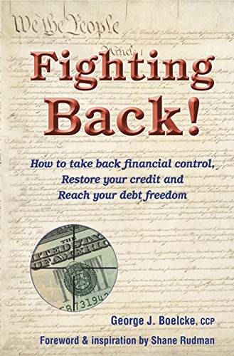 Fighting Back!: How to Take Back Financial Control, Restore Your Credit and Reach Your Debt Freedom